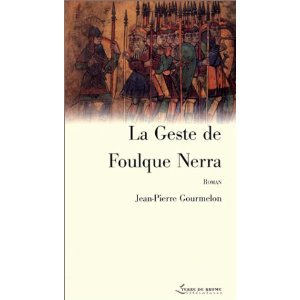 La Geste de Foulque Nerra de Jean Pierre Gourmelon